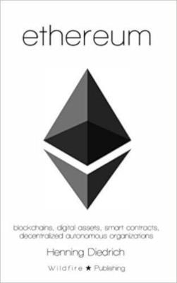 Ethereum. Blockchains, Digital Assets, Smart Contracts, Decentralized Autonomous Organizations